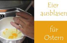 Eier ausblasen für Osterdekorationen